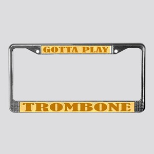 Gotta Play Trombone License Plate Frame