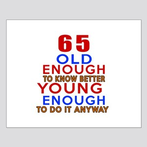 65 Old Enough Young Enough Birthday D Small Poster