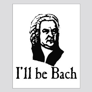 I'll Be Bach Small Poster