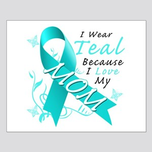 I Wear Teal Because I Love My Mom Posters