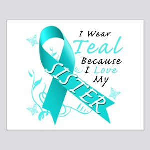 I Wear Teal Because I Love My Sister Posters