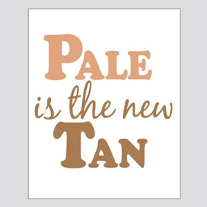 Pale is the new Tan Small Poster