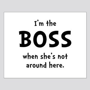 Im The Boss Shes Not Around Small Poster