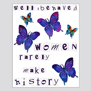Well Behaved Women Rarely Make History Small Poste