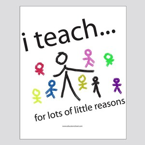 i teach ...little reasons Small Poster
