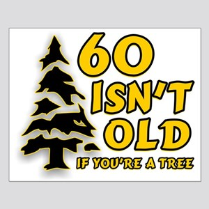 60 Isn't Old, If You're A Tree Small Poster