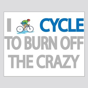 I CYCLE TO BURN OFF THE CRAZY Posters