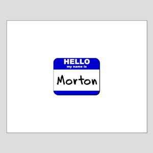 hello my name is morton  Small Poster