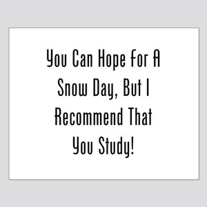 You Can Hope For A Snow Day, But Id Study! Posters