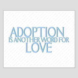 ADOPTION IS ANOTHER WORD FOR  Small Poster
