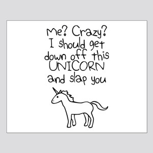 Me? Crazy? I Should Get Down Off This Unicorn And