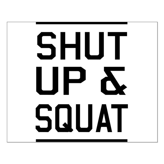 Shut up & squat