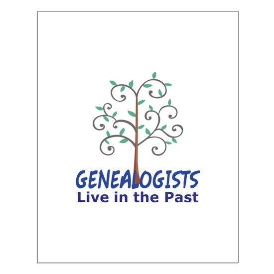 GENEALOGISTS LIVE IN THE PAST