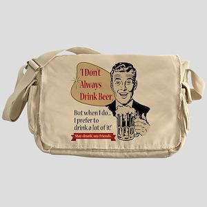 I Don't Always Drink Beer Messenger Bag