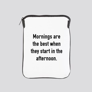 Mornings Are The Best iPad Sleeve