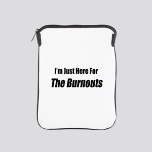 I'm Just Here For The Burnouts iPad Sleeve