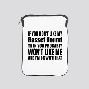 You Do Not Like My Basset Hound Dog iPad Sleeve