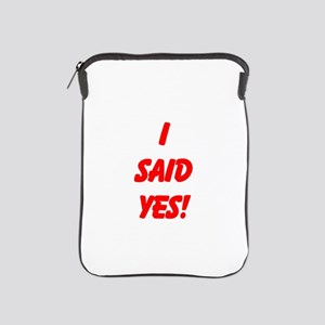 I said yes! iPad Sleeve