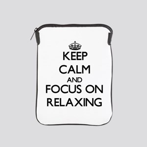 Keep Calm and focus on Relaxing iPad Sleeve