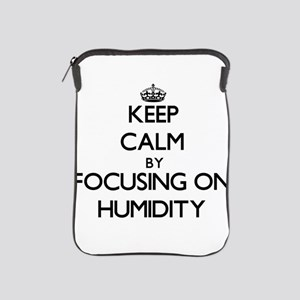 Keep Calm by focusing on Humidity iPad Sleeve