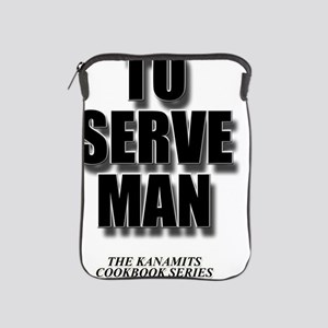 To serve Man iPad Sleeve