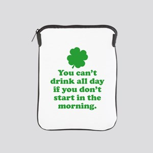 You can't drink all day if you iPad Sleeve