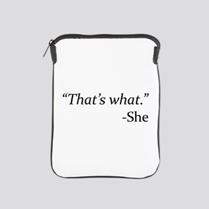 That's What - She iPad Sleeve