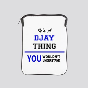 It's a DJAY thing, you wouldn't unders iPad Sleeve