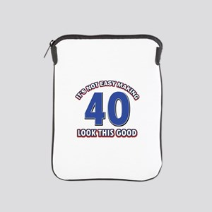 It's Not Easy Making 40 look This Good iPad Sleeve