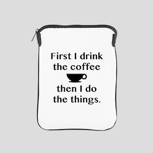 First I Drink The Coffee iPad Sleeve