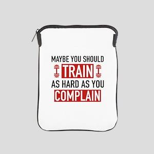 Train As Hard As You Complain iPad Sleeve