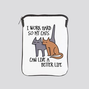 I work hard so my cats can live a better life iPad