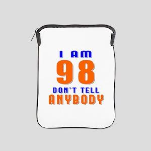 I am 98 Don't Tell Anybody iPad Sleeve