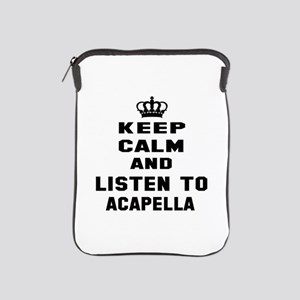 Keep calm and listen to Acapella iPad Sleeve