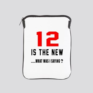 12 Is The New What Was I Saying ? iPad Sleeve