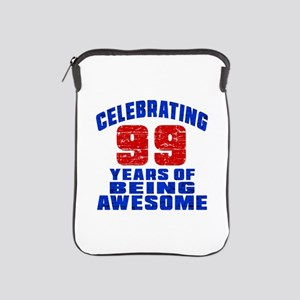 Celebrating 99 Years Of Being Awesome iPad Sleeve