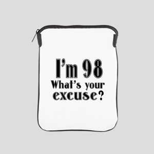 I'm 98 What is your excuse? iPad Sleeve