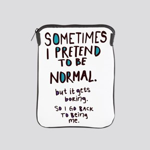 Sometimes I pretend to be normal iPad Sleeve