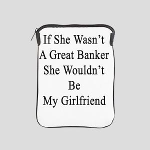 If She Wasn't A Great Banker She Would iPad Sleeve