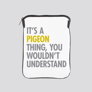 Its A Pigeon Thing iPad Sleeve