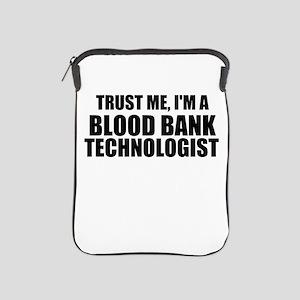 Trust Me, I'm A Blood Bank Technologist iPad Sleev