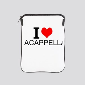 I Love Acappella iPad Sleeve
