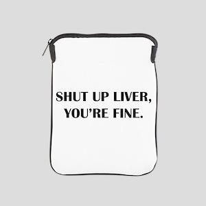 Shut up liver... iPad Sleeve