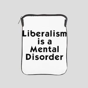 Liberalism is a Mental Disorder iPad Sleeve