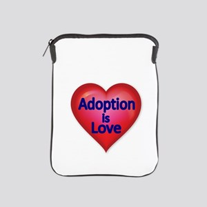 Adoption is love iPad Sleeve