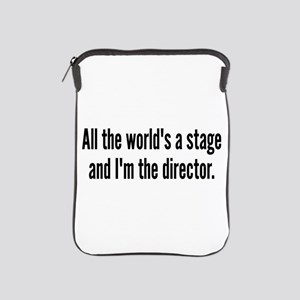 World's a Stage I'm Directing iPad Sleeve