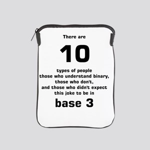 There are 10 types of people base 3 iPad Sleeve