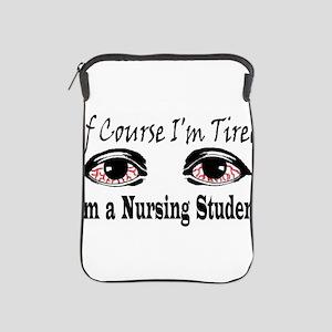 Of Course I'm Tired I'm A Nur iPad Sleeve