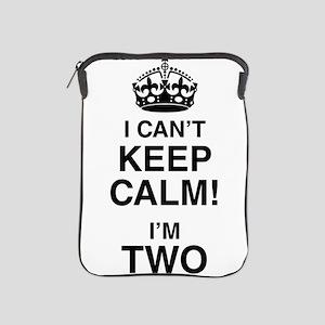I Can't Keep Calm I'm Two iPad Sleeve