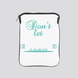 """""""Don't let anything stop you& iPad Sleeve"""